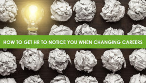 get hr to notice you career changer
