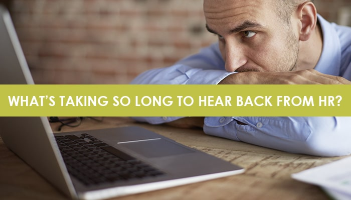 WHY DOES HUMAN RESOURCES TAKE SO LONG TO FOLLOW UP?