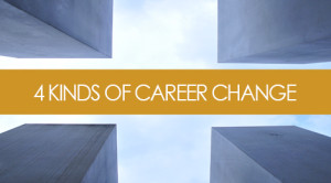 4 Kinds of Career Change & How to Navigate Each