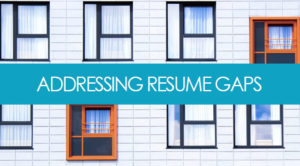 Mind the Gap: How to Address Gaps on a Resume