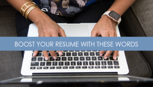 Choose Powerful, Descriptive Words to Boost Your Resume
